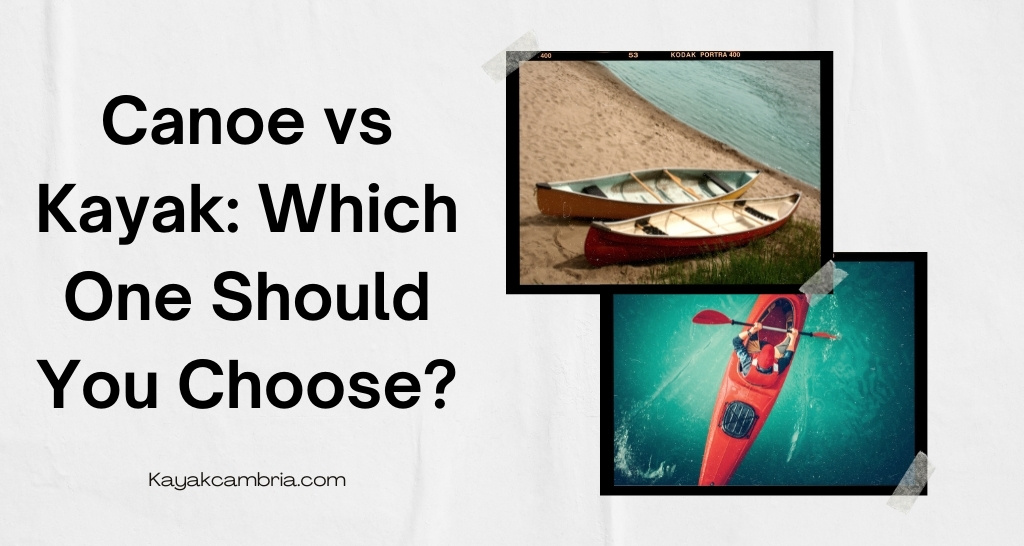 Canoe vs Kayak: Which One Should You Choose?