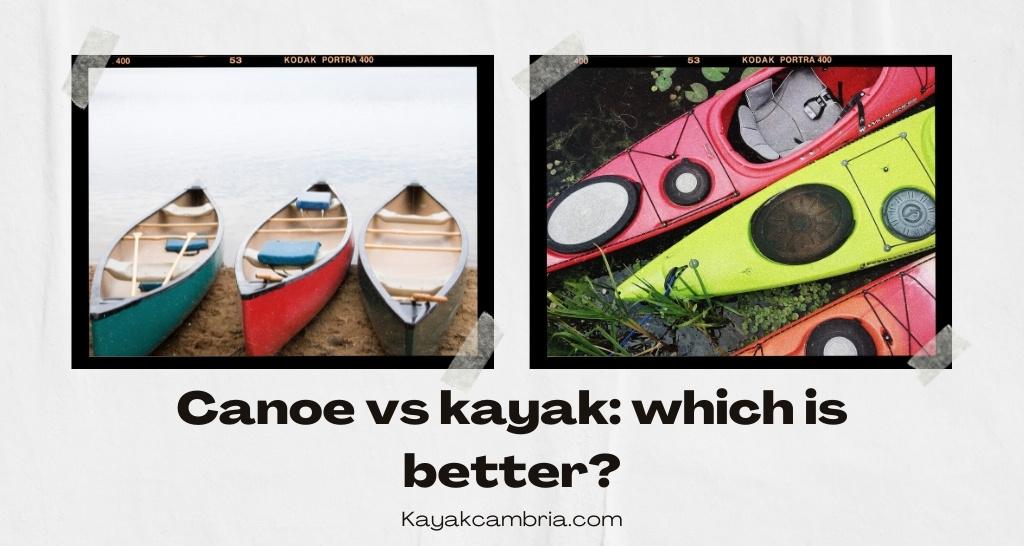 Canoe vs kayak: which is better?