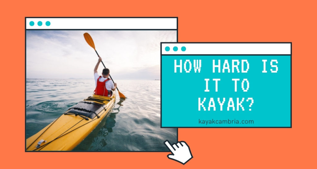 How Hard Is it To Kayak?