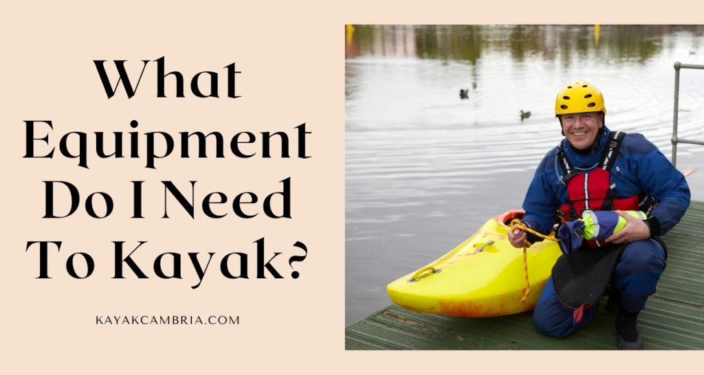 What Equipment Do I Need To Kayak