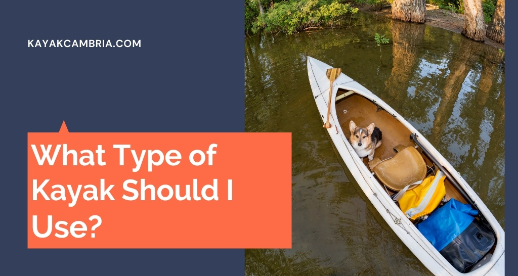 What Type of Kayak Should I Use
