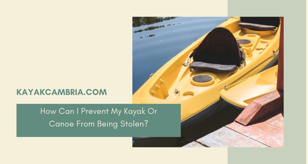 How Can I Prevent My Kayak Or Canoe From Being Stolen?